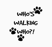 Who's Walking Who?! Unisex T-Shirt