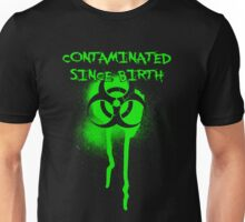 Contaminated Since Birth Unisex T-Shirt