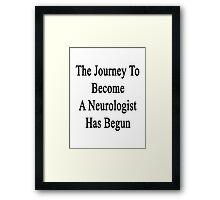 The Journey To Become A Neurologist Has Begun  Framed Print