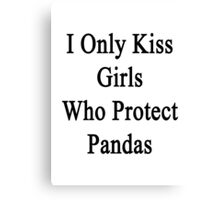 I Only Kiss Girls Who Protect Pandas  Canvas Print