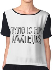 Dying is for amateurs Charlie Sheen Quote Funny Cool Chiffon Top