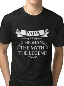 PAPA THE MAN THE LEGEND THE MYTH Tri-blend T-Shirt