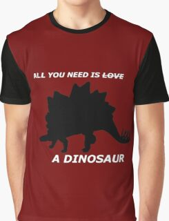 All you need is a dinosaur Graphic T-Shirt