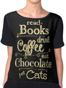 read books, drink coffee, eat chocolate, pet cats Chiffon Top