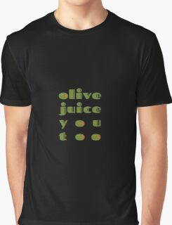 Olive Juice You Too Graphic T-Shirt