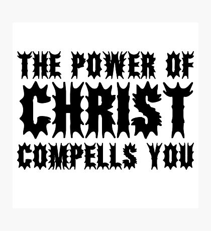 The Power Of Christ Compells You Exorcist Quote Horror Scary Photographic Print