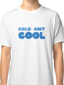 Cold Aint Cool Wordplay Cute Funny Pretty Snow Winter Summer Classic T-Shirt