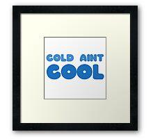 Cold Aint Cool Wordplay Cute Funny Pretty Snow Winter Summer Framed Print