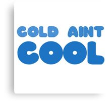 Cold Aint Cool Wordplay Cute Funny Pretty Snow Winter Summer Canvas Print