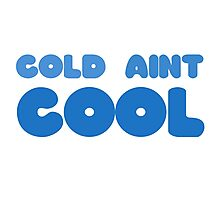 Cold Aint Cool Wordplay Cute Funny Pretty Snow Winter Summer Photographic Print