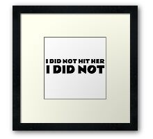 I Did Not Hit Her The Room Quote Funny Cult Movie  Framed Print