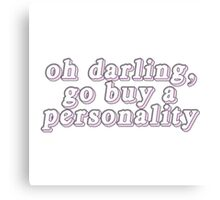 Oh darling, go buy a personality. Canvas Print