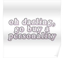 Oh darling, go buy a personality. Poster