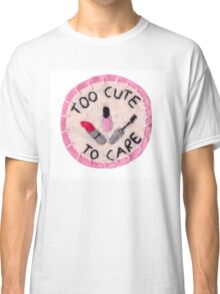 Too Cute to Care Classic T-Shirt