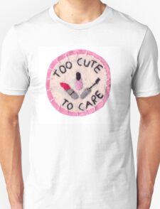 Too Cute to Care T-Shirt