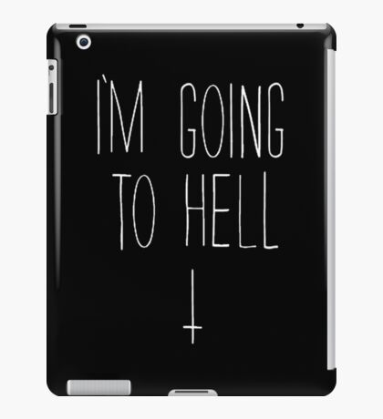 I'm Going To Hell iPad Case/Skin