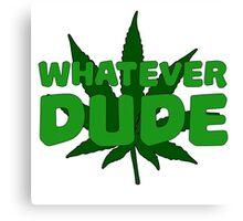 Whatever Dude Weed Stoner Marijuana Cool Ganja Legalize It Canvas Print