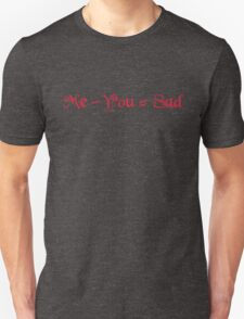 Me - You = Sad Unisex T-Shirt