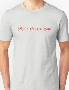 Me - You = Sad Unisex T-Shirt