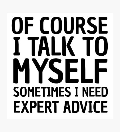 Funny Cool Quote I Talk To Myself Humour Comedy Photographic Print