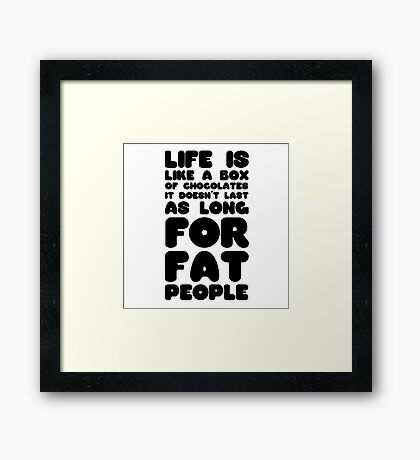 Fat People Humour Funny Joke Dark Clever Comedy Framed Print