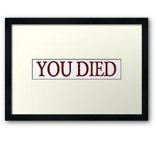 You died Framed Print