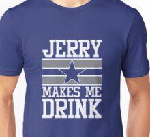 Jerry Makes Me Drink Dallas Cowboys Unisex T-Shirt