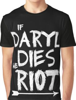 If Daryl dies we riot Graphic T-Shirt