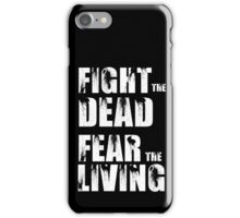 Fight The Dead Fear The Living - The Walking Dead iPhone Case/Skin