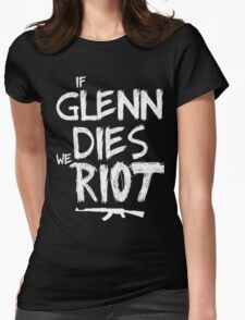 If Glenn dies we riot - The Walking Dead Womens Fitted T-Shirt