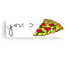 YOU > PIZZA Canvas Print