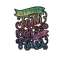 Let Your Faith Be Bigger Than Your Fear Photographic Print