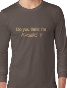Do You Think I'm Sexy? Long Sleeve T-Shirt