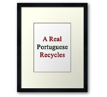 A Real Portuguese Recycles  Framed Print