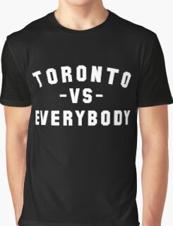 Toronto vs. Everybody  Graphic T-Shirt