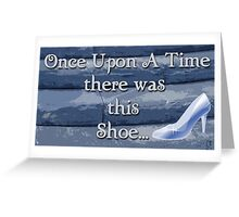 Once Upon a Time there was This Shoe... Greeting Card