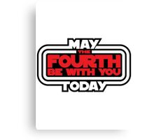 May the Fourth Be With You Today Canvas Print