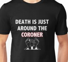 Death is Just Around the Coroner Unisex T-Shirt