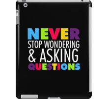 Text Sayings Never Stop Asking Questions iPad Case/Skin
