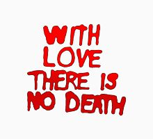 With Love There Is No Death (Smooth) Classic T-Shirt