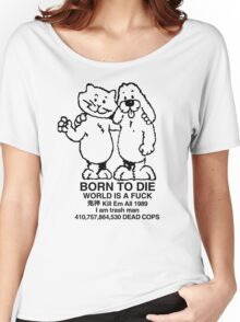 BORN TO DIE WORLD IS A FUCK Kill Em All 1989 I am trash man 410,757,864,530 DEAD COPS Tshirt Women's Relaxed Fit T-Shirt
