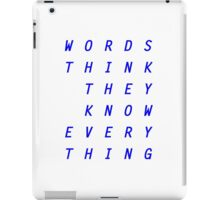 WORDS THINK THEY KNOW EVERYTHING iPad Case/Skin