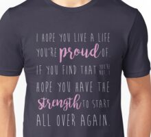 i hope you live a life you're proud of... Unisex T-Shirt