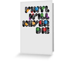 Vinyl will never die Greeting Card