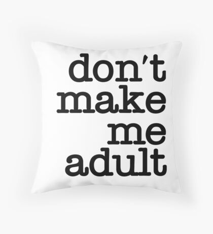 Don't Make Me Adult - Cushion - Black Throw Pillow