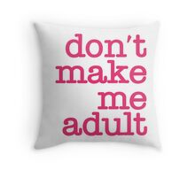 Don't Make Me Adult - Cushion - Hot Pink Throw Pillow