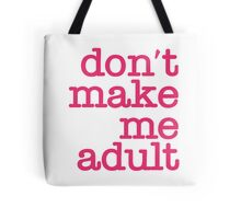 Don't Make Me Adult - Tote Bag - Hot Pink Tote Bag
