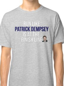 Run Like Patrick Dempsey is at the Finish Line Classic T-Shirt