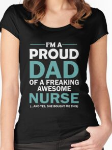I'M A PROUD DAD OF FREAKING AWESOME NURSE(...AND YES, SHE BOUGHT ME THIS) Women's Fitted Scoop T-Shirt