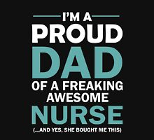 I'M A PROUD DAD OF FREAKING AWESOME NURSE(...AND YES, SHE BOUGHT ME THIS) Unisex T-Shirt